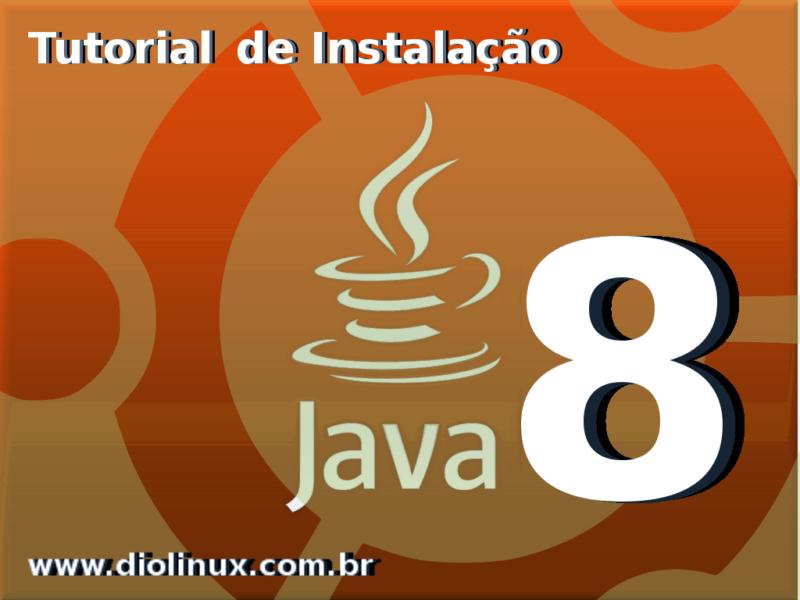 Novo Java 8 lançado pela Oracle, veja como instalar no Ubuntu
