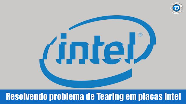 Como resolver o problema de Tearing em placas Intel no Linux