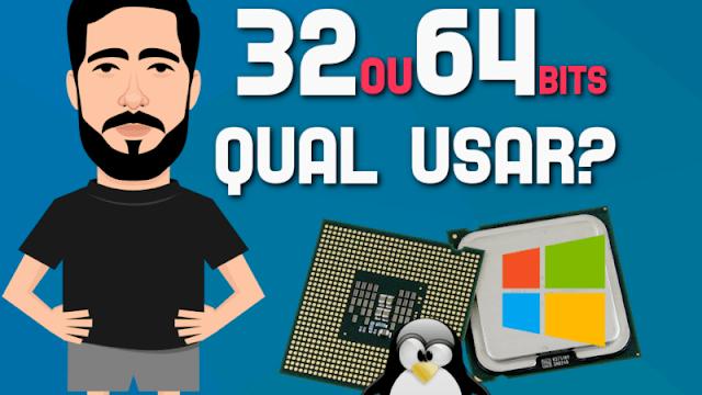 32 ou 64 bits?