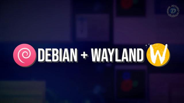 Debian 10 poderá vir com Wayland por padrão