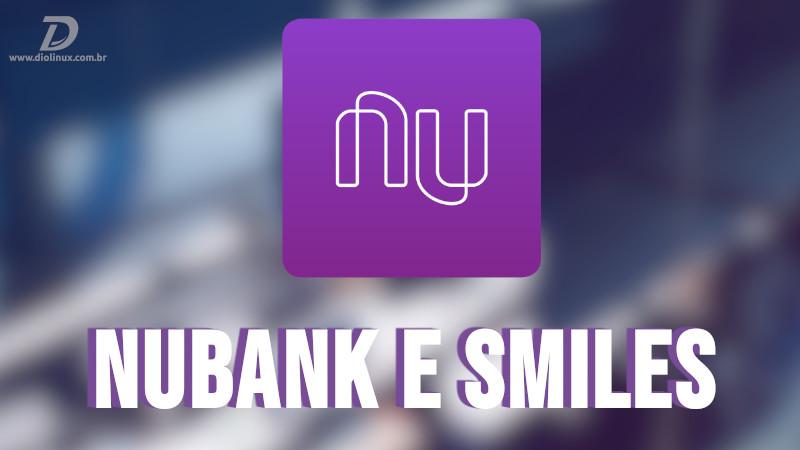 Nubank fecha parceria com a Smiles