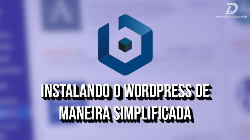 Instalando o Wordpress de maneira simplificada