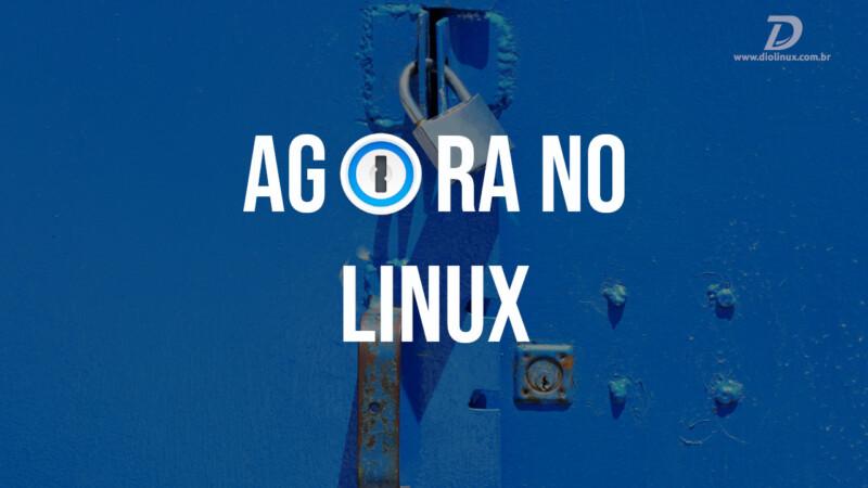 1Password: Agora no Linux