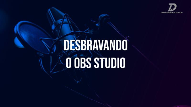 Desbravando o OBS Studio