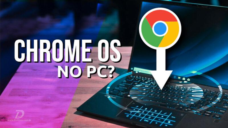 Como instalar o Chrome OS no PC